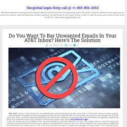 Sbcglobal login Help call @ +1-855-856-2653: Do You Want To Bar Unwanted Emails In Your AT&T Inbox? Here's The Solution