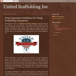 United Scaffolding Inc: Some Important Guidelines for Using Scaffolding Equipment