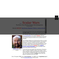 Scalar Wars The Brave New World of Scalar Electromagnetics