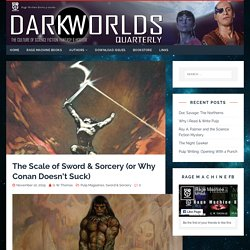 The Scale of Sword & Sorcery (or Why Conan Doesn't Suck) – Dark Worlds Quarterly