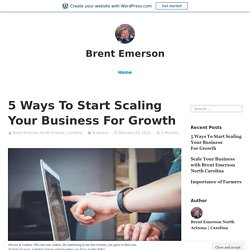5 Ways To Start Scaling Your Business For Growth – Brent Emerson