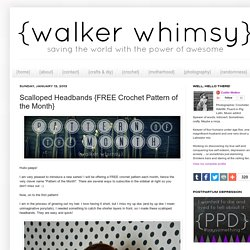 {walker whimsy}: Scalloped Headbands {FREE Crochet Pattern of the Month}