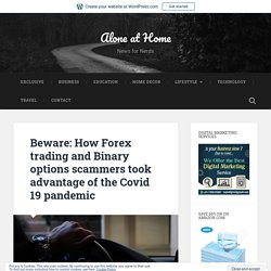 Beware: How Forex trading and Binary options scammers took advantage of the Covid 19 pandemic – Alone at Home