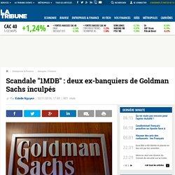 """Scandale """"1MDB"""" : deux ex-banquiers de Goldman Sachs inculpés"""