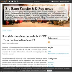 "Scandale dans le monde de la K-POP : "" des contrats d'esclaves"" ! - Big Bang Fansite & K-Pop news"