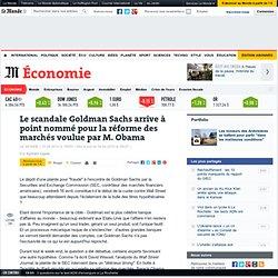 Le scandale Goldman Sachs arrive à point nommé pour la réforme d