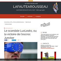 Le scandale LuxLeaks, ou la victoire de l'escroc Juncker - LAFAUTEAROUSSEAU
