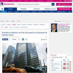 Scandale en Malaisie: les USA convoquent un ex-banquier de Goldman Sachs