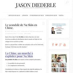 Le scandale de Nu Skin en Chine - Marketing de réseau / MLM