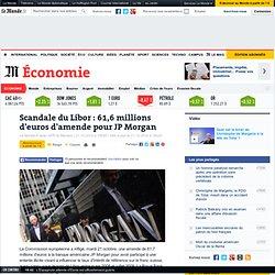 Scandale du Libor : 61,6 millions d'euros d'amende pour JP Morgan