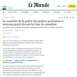 Le scandale de la police des polices parisienne à nouveau porté devant la Cour de cassation