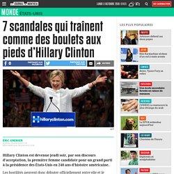 7 scandales qui traînent comme des boulets aux pieds d'Hillary Clinton