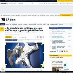 « La scandaleuse politique grecque de l'Europe », par Jürgen Habermas