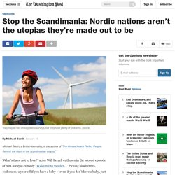 Stop the Scandimania: Nordic nations aren't the utopias they're made out to be