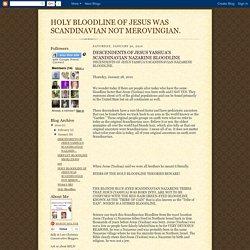 DESCENDENTS OF JESUS YASHUA'S SCANDINAVIAN NAZARINE BLOODLINE