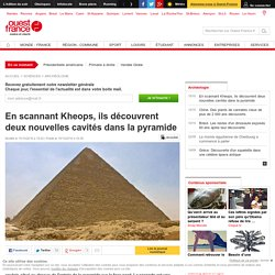 En scannant Kheops, ils découvrent deux nouvelles cavités dans la pyramide