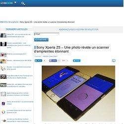Sony Xperia Z5 – Une photo révèle un scanner d'empreintes étonnant