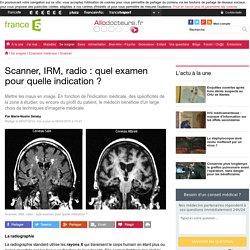 Scanner, IRM, radio : quel examen pour quelle indication ?