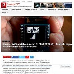 Scanner WiFi portable à écran OLED (ESP8266) : force du signal, test de connection à un serveur