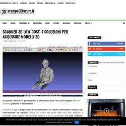 Scanner 3D low-cost: 7 soluzioni per acquisire modelli 3D