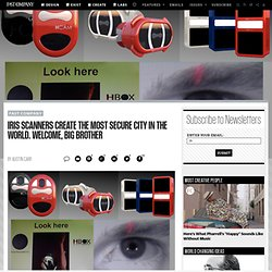 Iris Scanners Create the Most Secure City in the World. Welcome, Big Brother