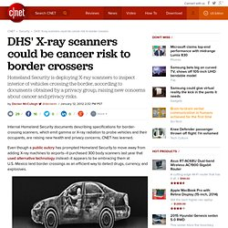 DHS' X-ray scanners could be cancer risk to border crossers | Privacy Inc.