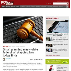 Gmail scanning may violate federal wiretapping laws, judge finds