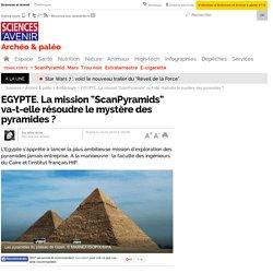 """EGYPTE. La mission """"ScanPyramids"""" va-t-elle résoudre le mystère des pyramides ?"""