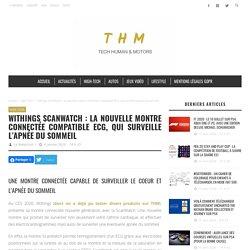 Withings ScanWatch : la nouvelle montre connectée compatible ECG, qui surveille l'apnée du sommeil – THM Magazine