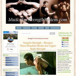 Scapula Strength – Sharpen Those Shoulder Blades For Upper Body Strength