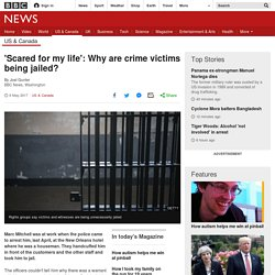 'Scared for my life': Why are crime victims being jailed?