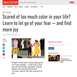 Scared of too much color in your life? Learn to let go of your fear
