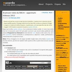 Scaricare video da RAI.tv – aggiornato febbraio 2013