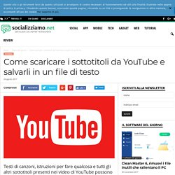 Come scaricare i sottotitoli da YouTube e salvarli in un file di testo