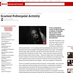 Scariest Poltergeist Activity - True accounts of the scariest poltergeist activity