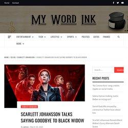 Scarlett Johansson Talks Saying Goodbye to Black Widow
