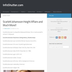 Scarlett Johansson Height Affairs and Much More!! – InfoShutter.com