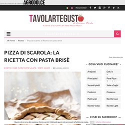 Pizza di scarola: la Ricetta con pasta brisè - Tavolartegusto.it