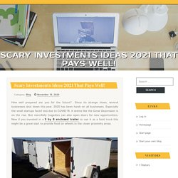 Scary Investments Ideas 2021 That Pays Well!