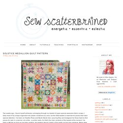 Sew Scatterbrained: Solstice Medallion Quilt Pattern