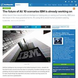 The future of AI: 10 scenarios IBM is already working on