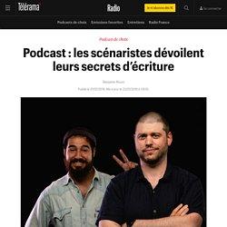 Podcast : les scénaristes dévoilent leurs secrets d'écriture - Radio