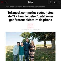 """Toi aussi, comme les scénaristes de """"La Famille Bélier"""", utilise un générateur aléatoire de pitchs"""