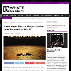 Scene News: Electric Mary - 'Mother' to Be Released on Feb 15 - What's My Scene