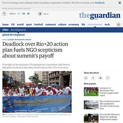 Deadlock over Rio+20 action plan fuels NGO scepticism about summit's payoff