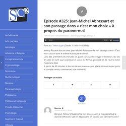 Épisode #325: Jean-Michel Abrassart et son passage dans «c'est mon choix» à propos du paranormal
