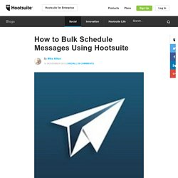 How to Bulk Schedule Messages in HootSuite