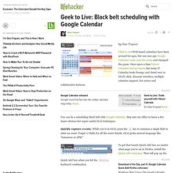Geek to Live: Black belt scheduling with Google Calendar - Lifehacker