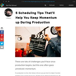 5 Scheduling Tips That'll Help You Keep Momentum up During Production