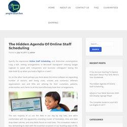 The Hidden Agenda Of Online Staff Scheduling